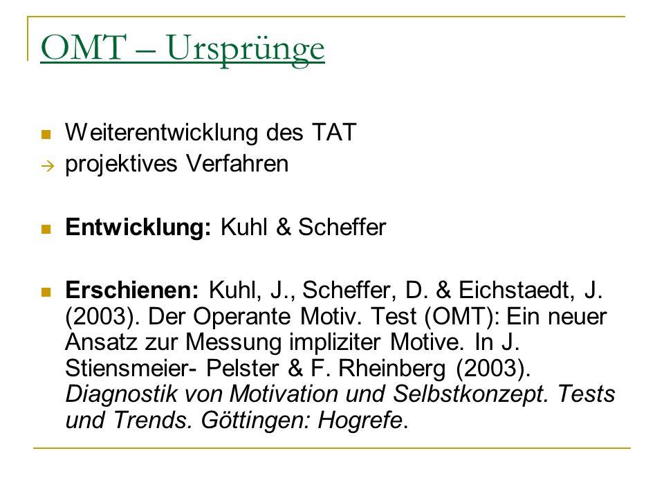 OMT – Ursprünge Weiterentwicklung des TAT projektives Verfahren Entwicklung: Kuhl & Scheffer Erschienen: Kuhl, J., Scheffer, D. & Eichstaedt, J. (2003