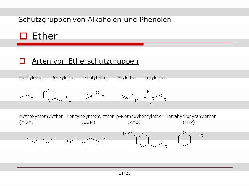 11/25 Schutzgruppen von Alkoholen und Phenolen Ether Arten von Etherschutzgruppen Methylether Benzylether t-Butylether Allylether Tritylether Methoxym