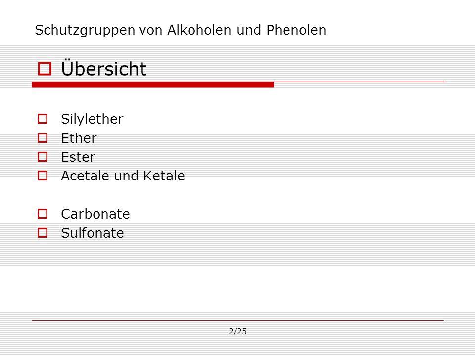 2/25 Schutzgruppen von Alkoholen und Phenolen Übersicht Silylether Ether Ester Acetale und Ketale Carbonate Sulfonate