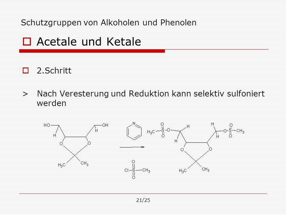 21/25 Schutzgruppen von Alkoholen und Phenolen Acetale und Ketale 2.Schritt > Nach Veresterung und Reduktion kann selektiv sulfoniert werden