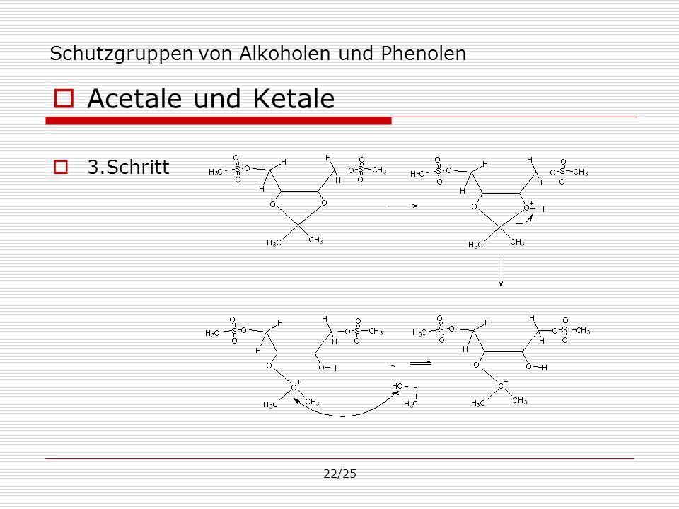 22/25 Schutzgruppen von Alkoholen und Phenolen Acetale und Ketale 3.Schritt