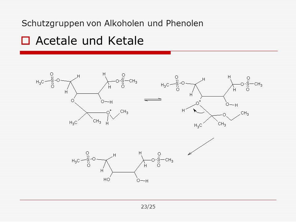 23/25 Schutzgruppen von Alkoholen und Phenolen Acetale und Ketale