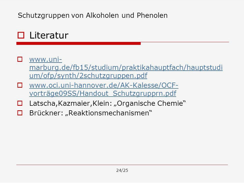 24/25 Schutzgruppen von Alkoholen und Phenolen Literatur www.uni- marburg.de/fb15/studium/praktikahauptfach/hauptstudi um/ofp/synth/2schutzgruppen.pdf