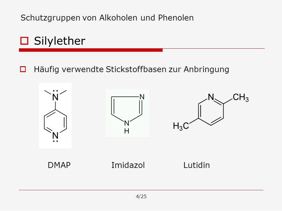4/25 Schutzgruppen von Alkoholen und Phenolen Silylether Häufig verwendte Stickstoffbasen zur Anbringung DMAP Imidazol Lutidin