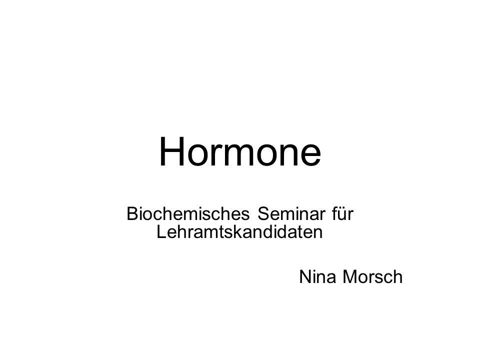Hormone Biochemisches Seminar für Lehramtskandidaten Nina Morsch