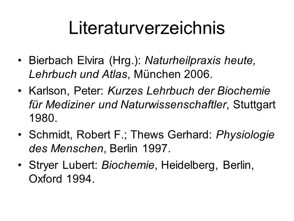 Literaturverzeichnis Bierbach Elvira (Hrg.): Naturheilpraxis heute, Lehrbuch und Atlas, München 2006.