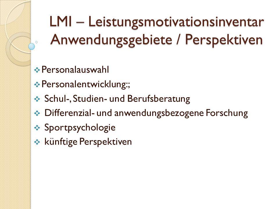 LMI – Leistungsmotivationsinventar Anwendungsgebiete / Perspektiven Personalauswahl Personalentwicklung:; Schul-, Studien- und Berufsberatung Differenzial- und anwendungsbezogene Forschung Sportpsychologie künftige Perspektiven