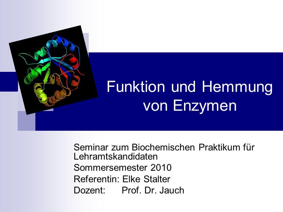Funktion und Hemmung von Enzymen Seminar zum Biochemischen Praktikum für Lehramtskandidaten Sommersemester 2010 Referentin: Elke Stalter Dozent: Prof.