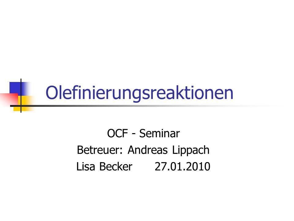 Olefinierungsreaktionen OCF - Seminar Betreuer: Andreas Lippach Lisa Becker 27.01.2010