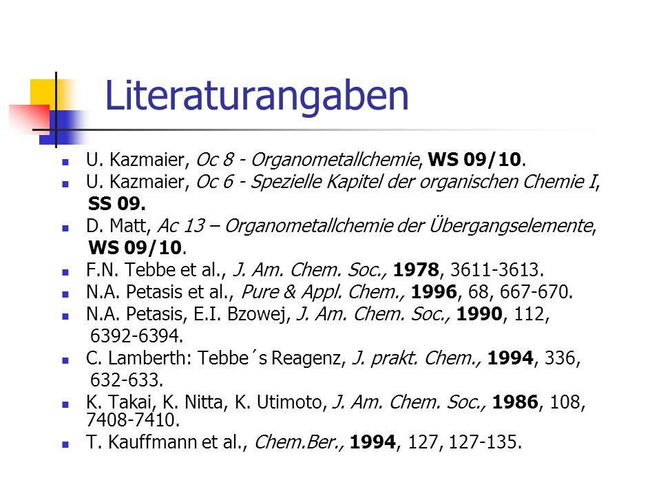 Literaturangaben U. Kazmaier, Oc 8 - Organometallchemie, WS 09/10. U. Kazmaier, Oc 6 - Spezielle Kapitel der organischen Chemie I, SS 09. D. Matt, Ac