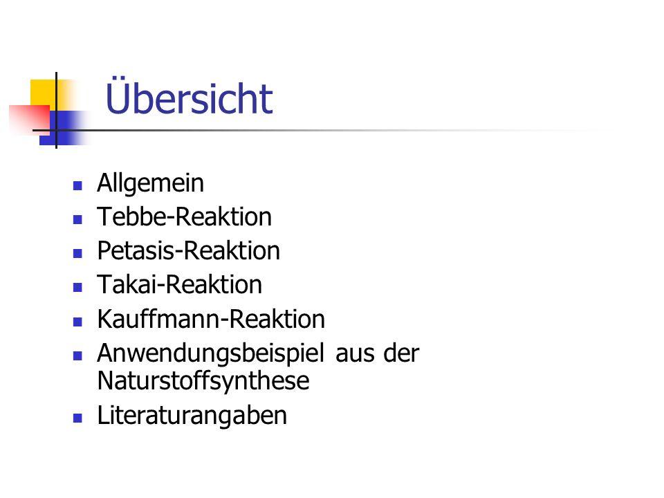 Übersicht Allgemein Tebbe-Reaktion Petasis-Reaktion Takai-Reaktion Kauffmann-Reaktion Anwendungsbeispiel aus der Naturstoffsynthese Literaturangaben