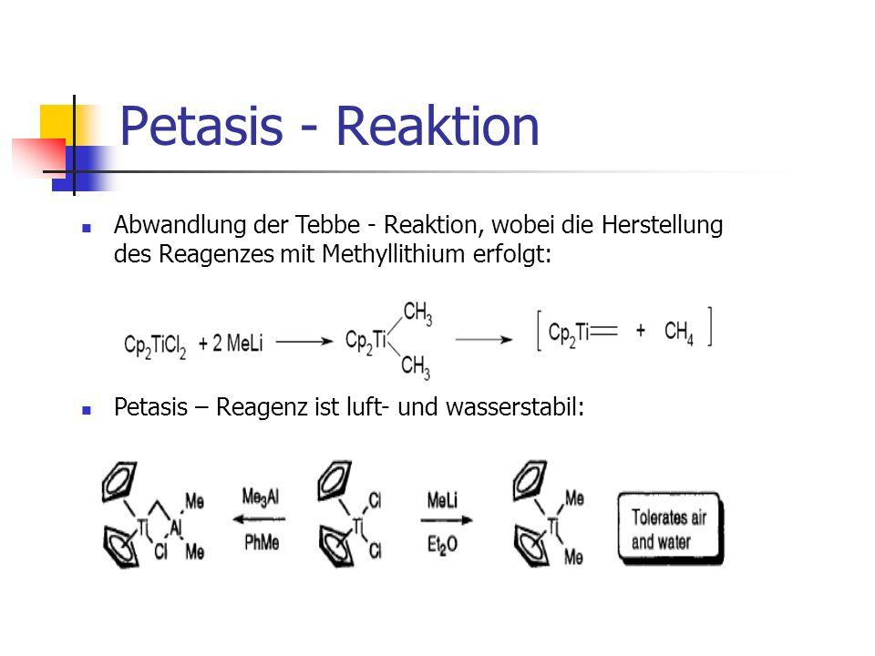 Petasis - Reaktion Abwandlung der Tebbe - Reaktion, wobei die Herstellung des Reagenzes mit Methyllithium erfolgt: Petasis – Reagenz ist luft- und was