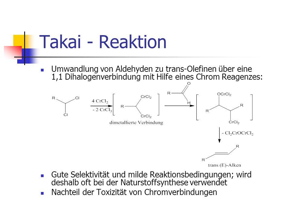 Takai - Reaktion Umwandlung von Aldehyden zu trans-Olefinen über eine 1,1 Dihalogenverbindung mit Hilfe eines Chrom Reagenzes: Gute Selektivität und m