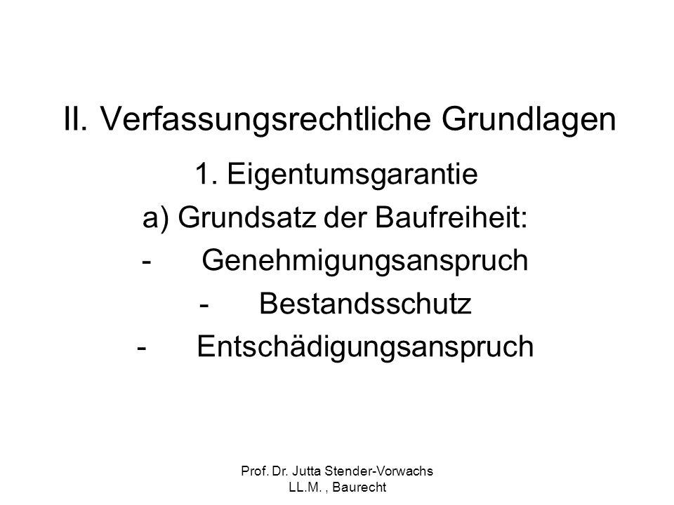 Prof. Dr. Jutta Stender-Vorwachs LL.M., Baurecht II. Verfassungsrechtliche Grundlagen 1. Eigentumsgarantie a) Grundsatz der Baufreiheit: -Genehmigungs