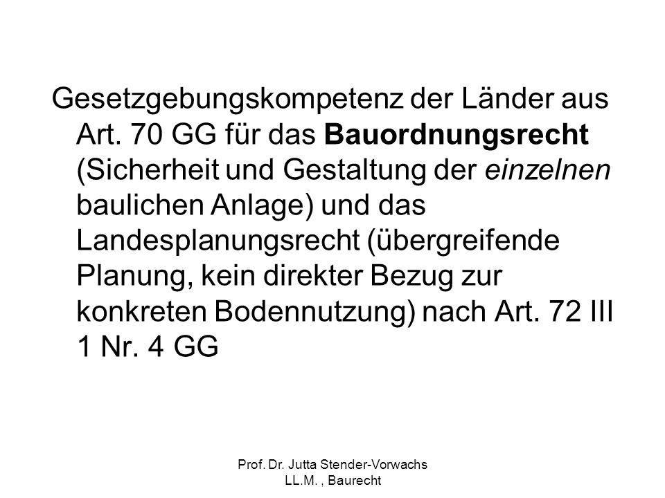 Prof. Dr. Jutta Stender-Vorwachs LL.M., Baurecht Gesetzgebungskompetenz der Länder aus Art. 70 GG für das Bauordnungsrecht (Sicherheit und Gestaltung