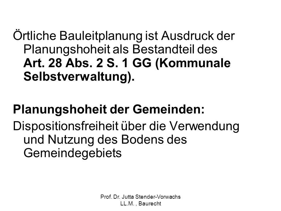Prof. Dr. Jutta Stender-Vorwachs LL.M., Baurecht Örtliche Bauleitplanung ist Ausdruck der Planungshoheit als Bestandteil des Art. 28 Abs. 2 S. 1 GG (K