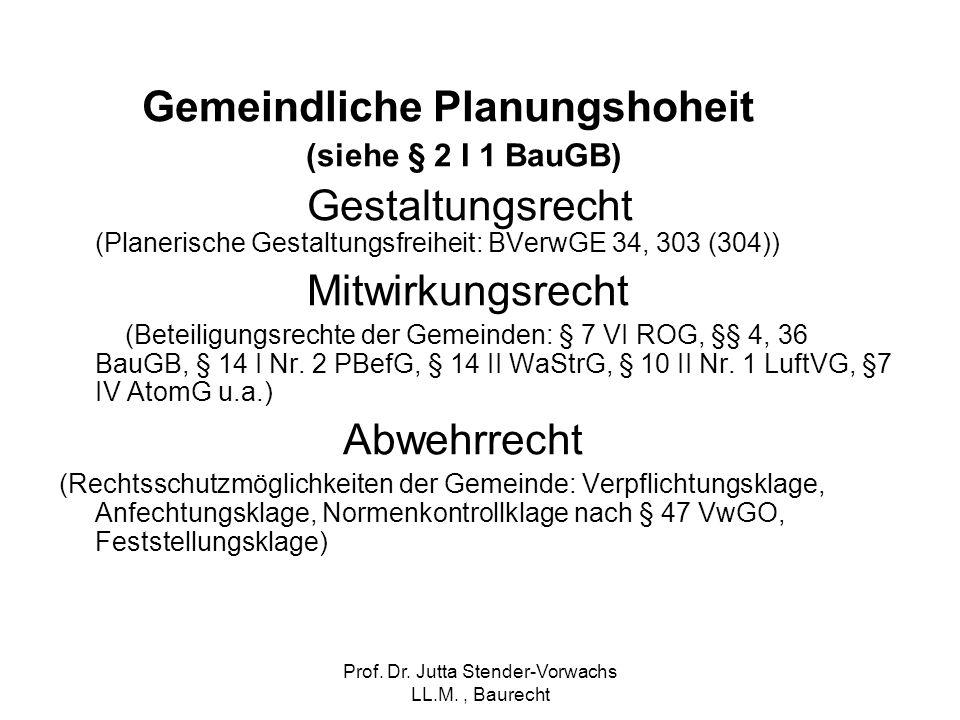 Prof. Dr. Jutta Stender-Vorwachs LL.M., Baurecht Gemeindliche Planungshoheit (siehe § 2 I 1 BauGB) Gestaltungsrecht (Planerische Gestaltungsfreiheit: