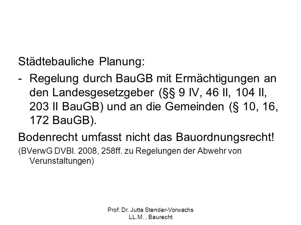 Prof. Dr. Jutta Stender-Vorwachs LL.M., Baurecht Städtebauliche Planung: -Regelung durch BauGB mit Ermächtigungen an den Landesgesetzgeber (§§ 9 IV, 4
