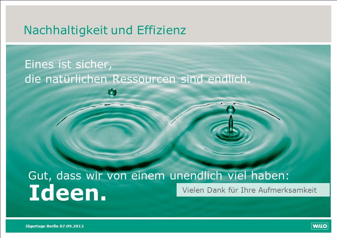 Nachhaltigkeit und Effizienz Jägertage Berlin 07.09.2012 Eines ist sicher, die natürlichen Ressourcen sind endlich. Gut, dass wir von einem unendlich
