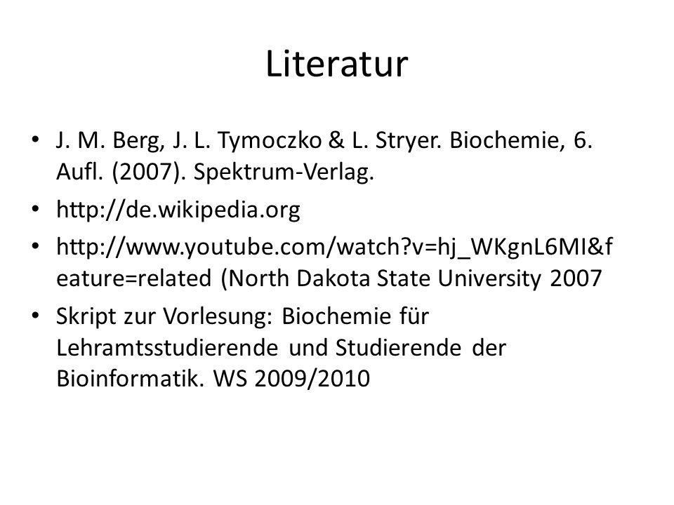 Literatur J. M. Berg, J. L. Tymoczko & L. Stryer. Biochemie, 6. Aufl. (2007). Spektrum-Verlag. http://de.wikipedia.org http://www.youtube.com/watch?v=