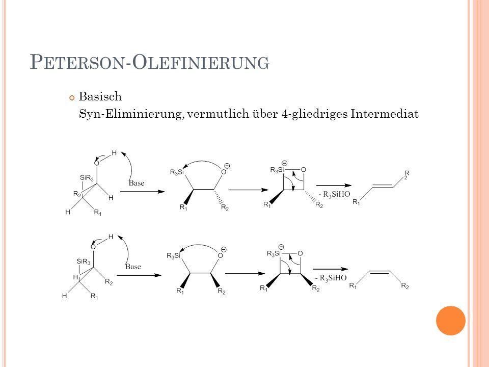 P ETERSON -O LEFINIERUNG Basisch Syn-Eliminierung, vermutlich über 4-gliedriges Intermediat