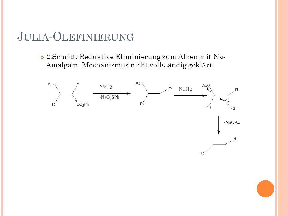J ULIA -O LEFINIERUNG 2.Schritt: Reduktive Eliminierung zum Alken mit Na- Amalgam. Mechanismus nicht vollständig geklärt