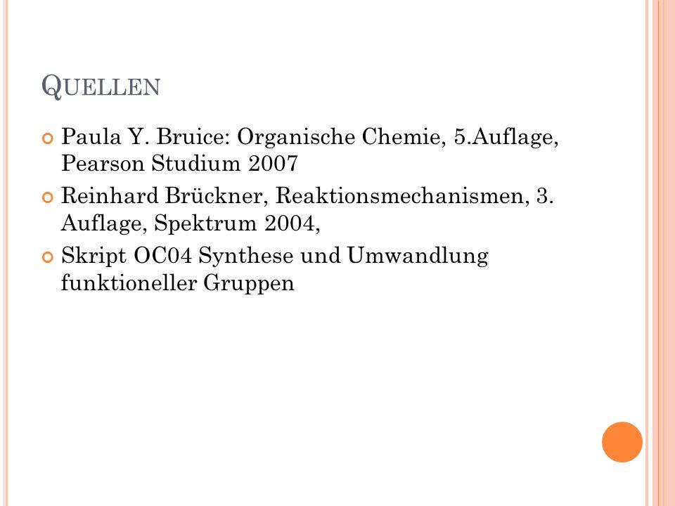 Q UELLEN Paula Y. Bruice: Organische Chemie, 5.Auflage, Pearson Studium 2007 Reinhard Brückner, Reaktionsmechanismen, 3. Auflage, Spektrum 2004, Skrip
