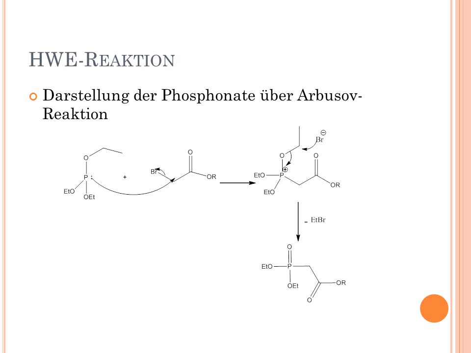 HWE-R EAKTION Vermuteter Mechanismus der HWE-Reaktion:
