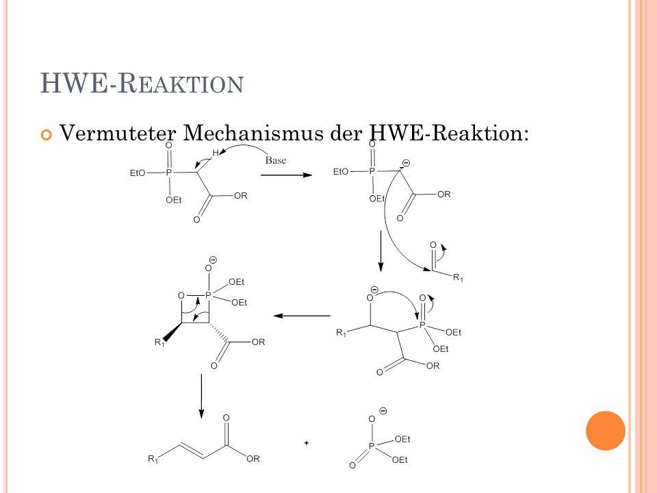 HWE-R EAKTION Vermuteter Mechanismus der HWE-Reaktion: