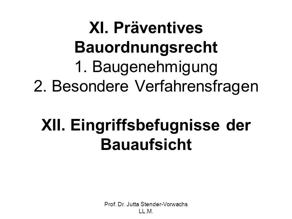 Prof. Dr. Jutta Stender-Vorwachs LL.M. XI. Präventives Bauordnungsrecht 1. Baugenehmigung 2. Besondere Verfahrensfragen XII. Eingriffsbefugnisse der B