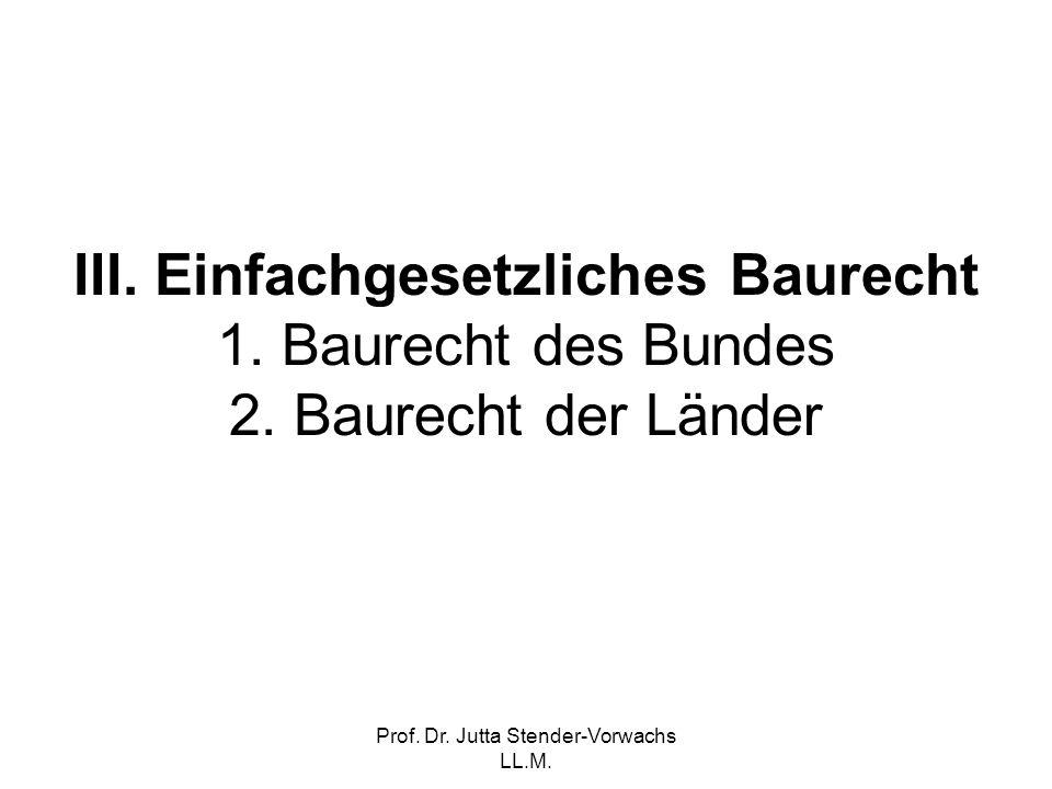 Prof. Dr. Jutta Stender-Vorwachs LL.M. III. Einfachgesetzliches Baurecht 1. Baurecht des Bundes 2. Baurecht der Länder