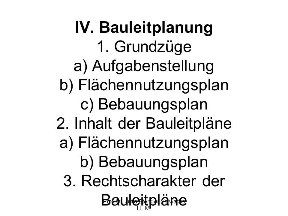 Prof. Dr. Jutta Stender-Vorwachs LL.M. IV. Bauleitplanung 1. Grundzüge a) Aufgabenstellung b) Flächennutzungsplan c) Bebauungsplan 2. Inhalt der Baule