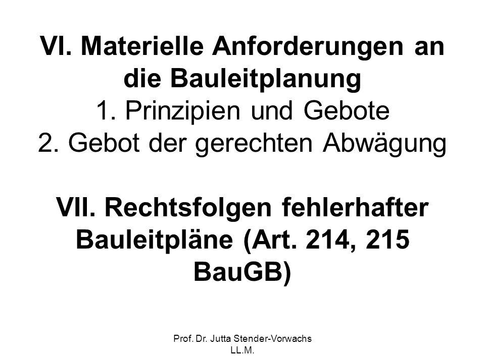 Prof. Dr. Jutta Stender-Vorwachs LL.M. VI. Materielle Anforderungen an die Bauleitplanung 1. Prinzipien und Gebote 2. Gebot der gerechten Abwägung VII