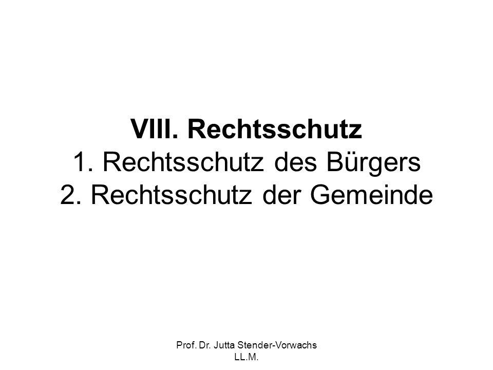 Prof. Dr. Jutta Stender-Vorwachs LL.M. VIII. Rechtsschutz 1. Rechtsschutz des Bürgers 2. Rechtsschutz der Gemeinde