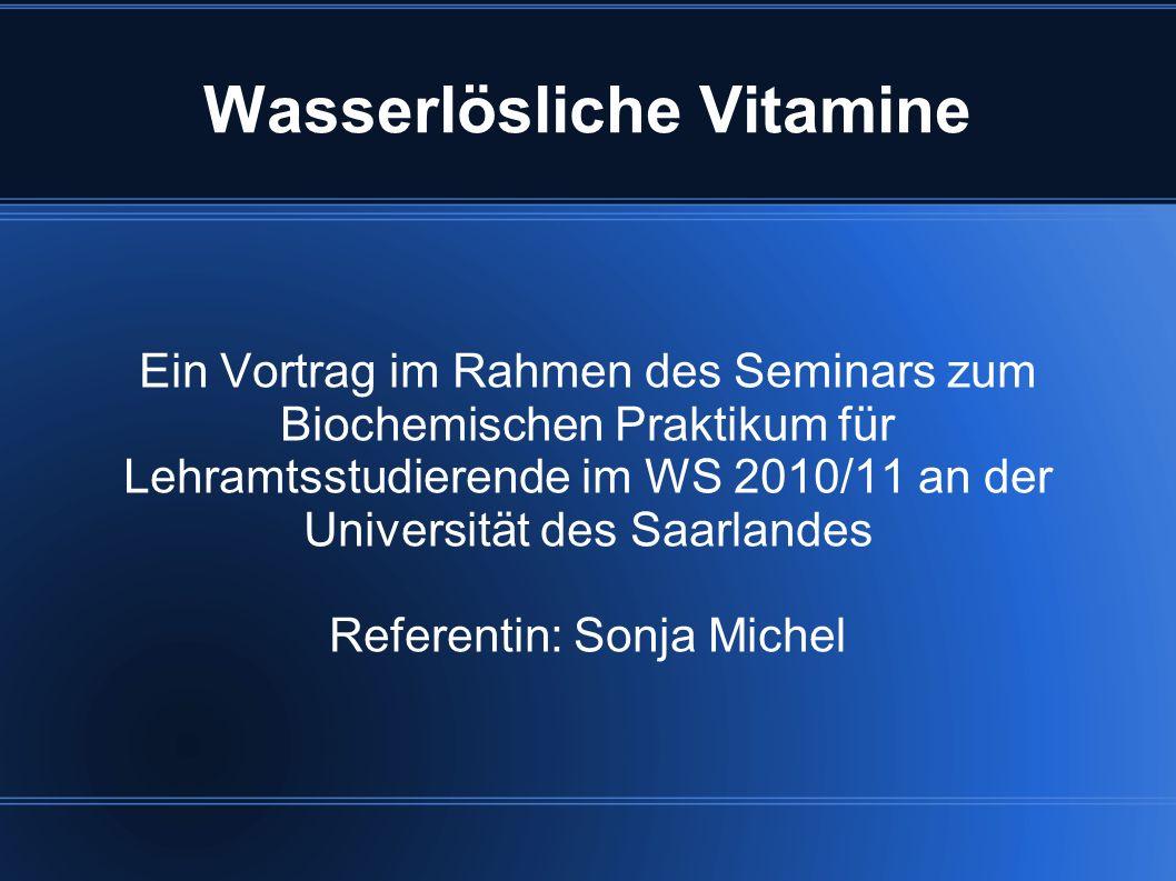 Wasserlösliche Vitamine Ein Vortrag im Rahmen des Seminars zum Biochemischen Praktikum für Lehramtsstudierende im WS 2010/11 an der Universität des Sa
