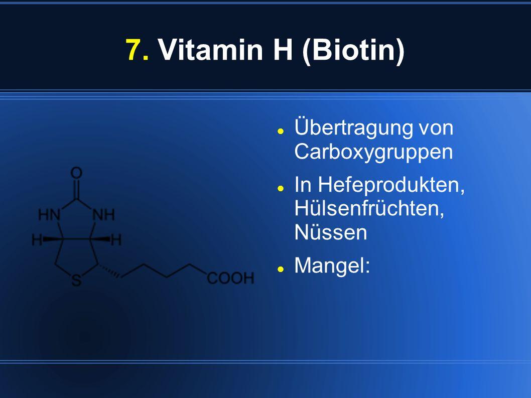7. Vitamin H (Biotin) Übertragung von Carboxygruppen In Hefeprodukten, Hülsenfrüchten, Nüssen Mangel:
