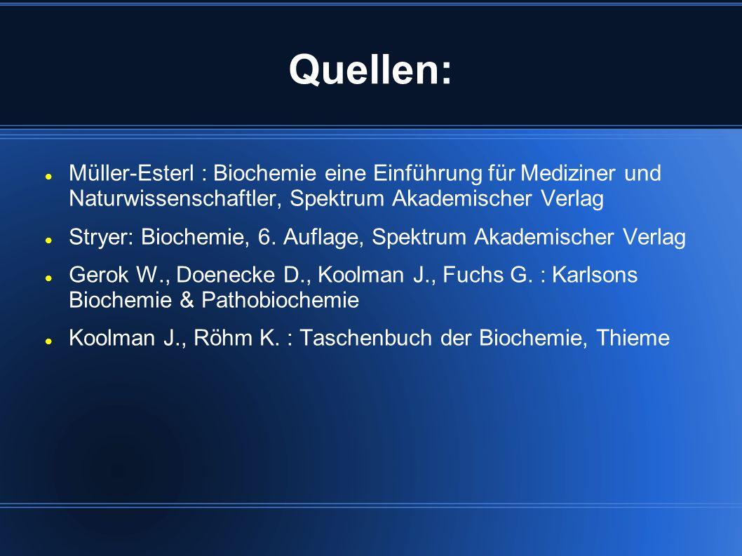 Quellen: Müller-Esterl : Biochemie eine Einführung für Mediziner und Naturwissenschaftler, Spektrum Akademischer Verlag Stryer: Biochemie, 6. Auflage,