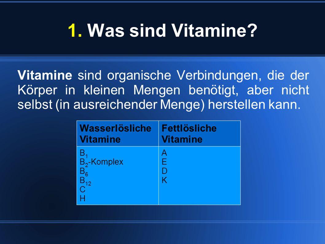 1. Was sind Vitamine? Vitamine sind organische Verbindungen, die der Körper in kleinen Mengen benötigt, aber nicht selbst (in ausreichender Menge) her