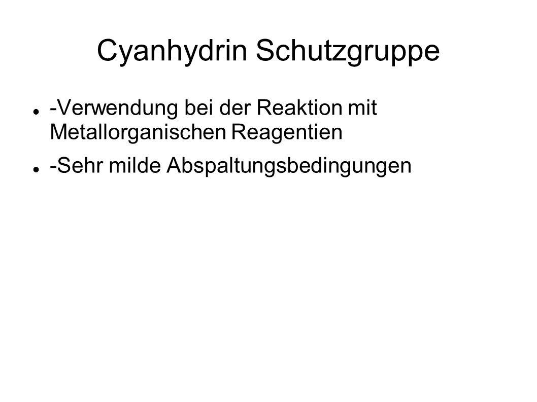 Cyanhydrin Schutzgruppe -Verwendung bei der Reaktion mit Metallorganischen Reagentien -Sehr milde Abspaltungsbedingungen