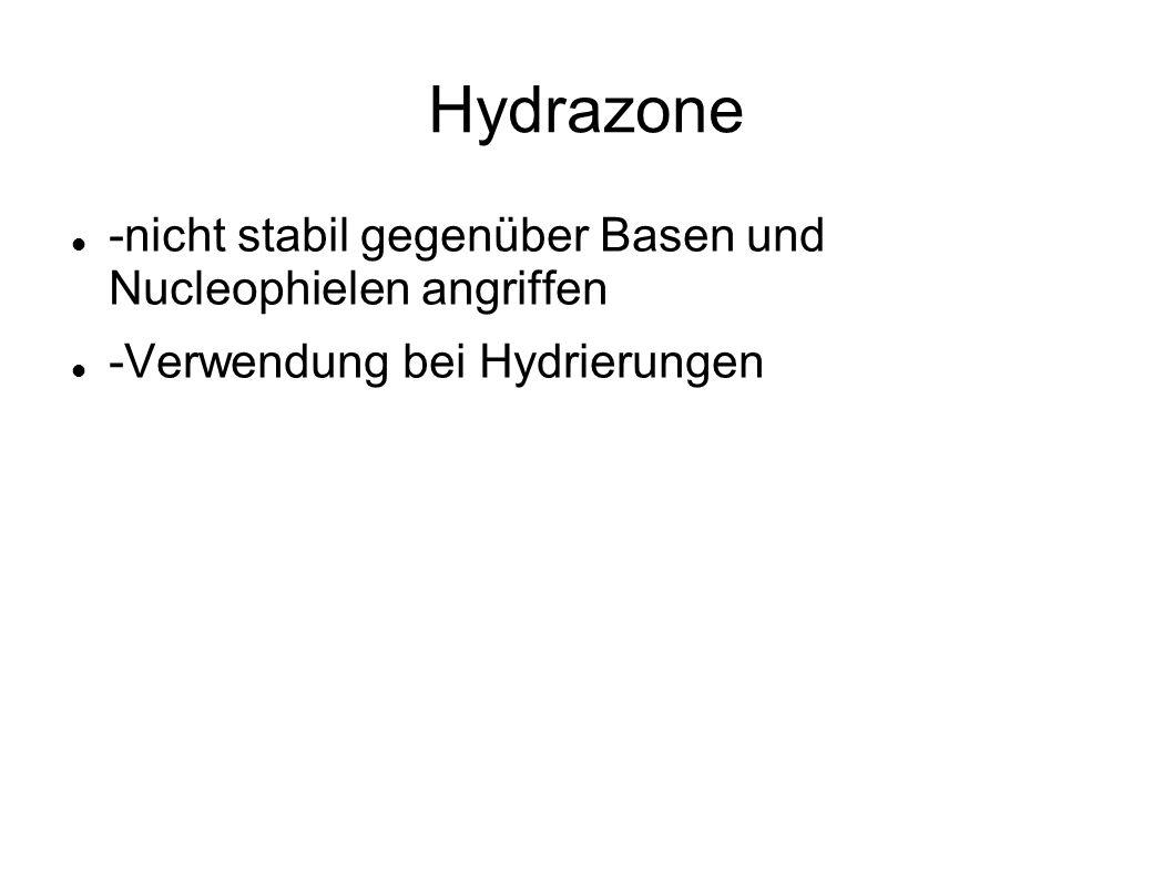 Hydrazone -nicht stabil gegenüber Basen und Nucleophielen angriffen -Verwendung bei Hydrierungen