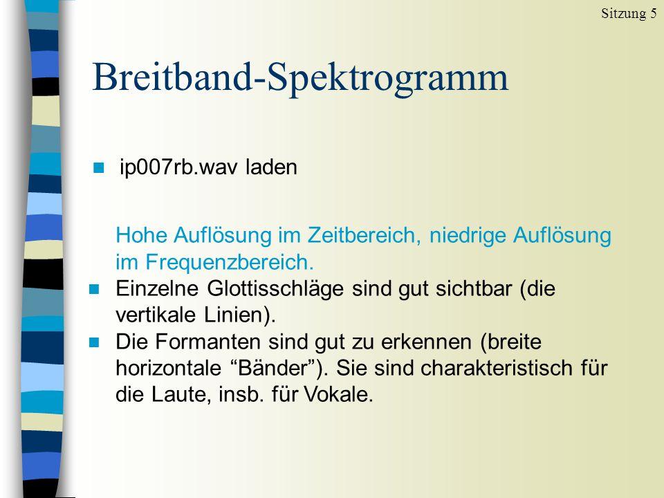 Schmalband-Spektrogramm n Unter Spectrum, Spectrogram settings n Window length (s) von 0.005 auf 0.03 ändern Sitzung 5 Niedrige Auflösung im Zeitbereich, hohe Auflösung im Frequenzbereich.