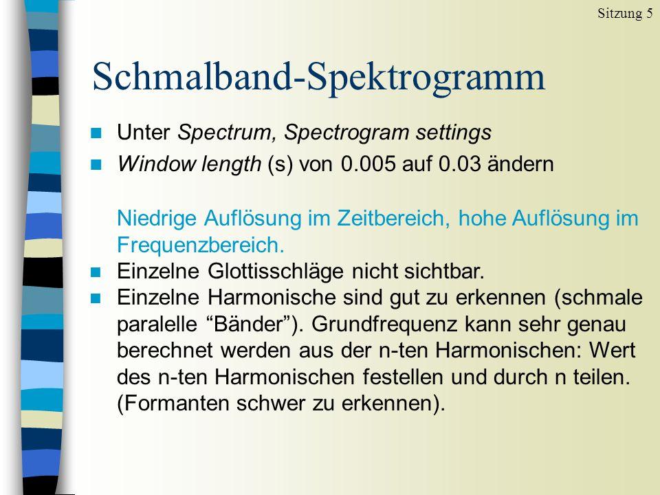 Abgrenzung von Segmenten Sitzung 5 n Meistens benutzen wir ein Breitband-Spektrogramm, um Laute zu segmentieren.