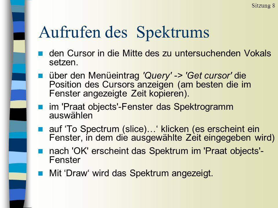 Aufrufen des Spektrums Sitzung 8 n Das Spektrum stellt 2 Dimensionen dar: x-Achse: Frequenz y-Achse: Energie n Das Spektrum zeigt die Energie in den Harmonischen und in den Geräuschkomponenten im gewählten Zeitabschnitt (normalerweise ein kurzer Zeitabschnitt).