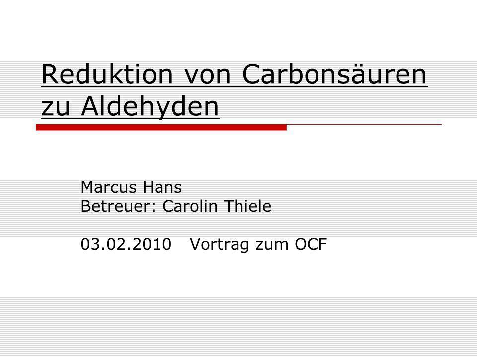 Reduktion eines Carbonsäurechlorides Bedingungen: 1.Reduktionsmittel: Natriumborhydrid,Lindlar- Pd/,(Rosenmund), 2.Tiefe Temperaturen (-78°C)