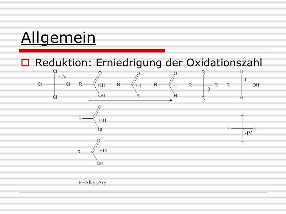 Carbonsäure Aldehyd Schwierige Reaktion: Gefahr der Überreduktion Carbonsäure kann sehr leicht zum Alkohol reduziert werden.