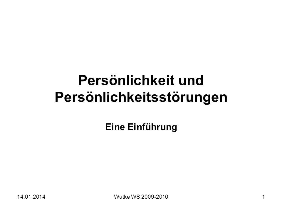 Persönlichkeit und Persönlichkeitsstörungen Eine Einführung 14.01.20141Wutke WS 2009-2010