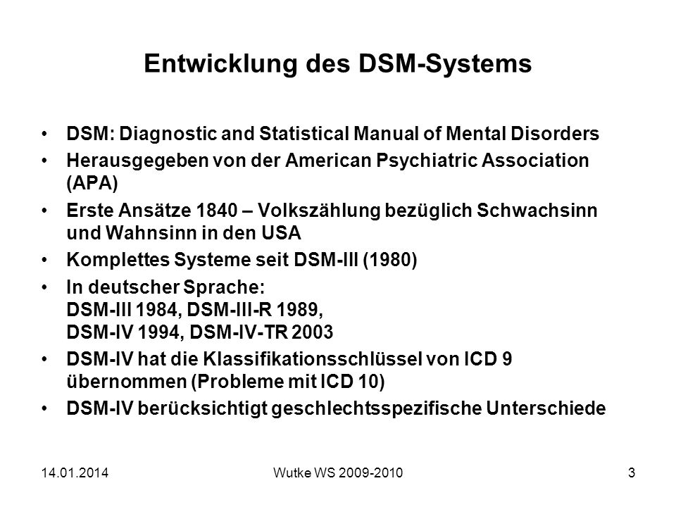 Entwicklung des DSM-Systems DSM: Diagnostic and Statistical Manual of Mental Disorders Herausgegeben von der American Psychiatric Association (APA) Er