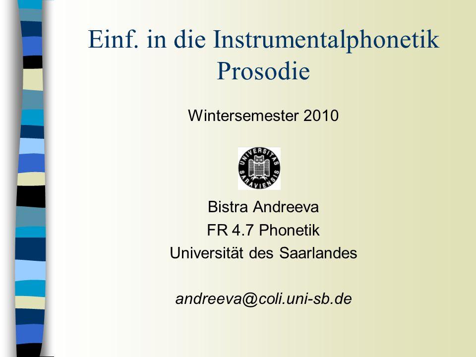 Wintersemester 2010 Bistra Andreeva FR 4.7 Phonetik Universität des Saarlandes andreeva@coli.uni-sb.de Einf.
