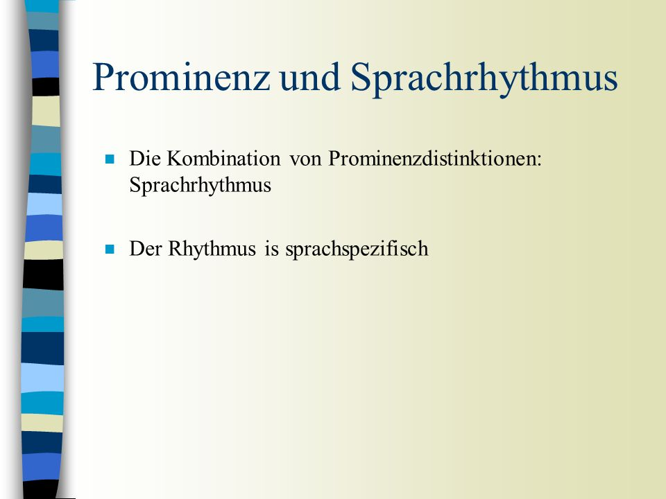 Prominenz n Die Prominenzdistinktionen in der Sprache: universal n Die Anwendung der Prominenz für linguistische Zwecke und ihre phonetische Korrelate