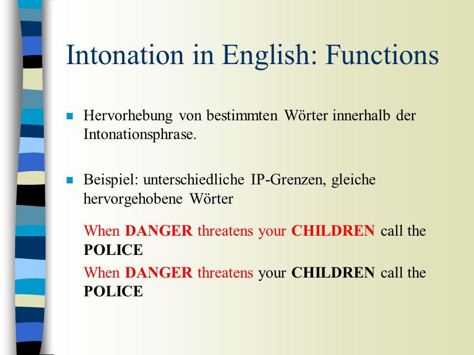Funktionen der Intonation n Die meisten Funktionen der Intonation sind sprachspezifisch, z.B. Hervorhebung, Frage/Aussage- Unterscheidung, Signalisier